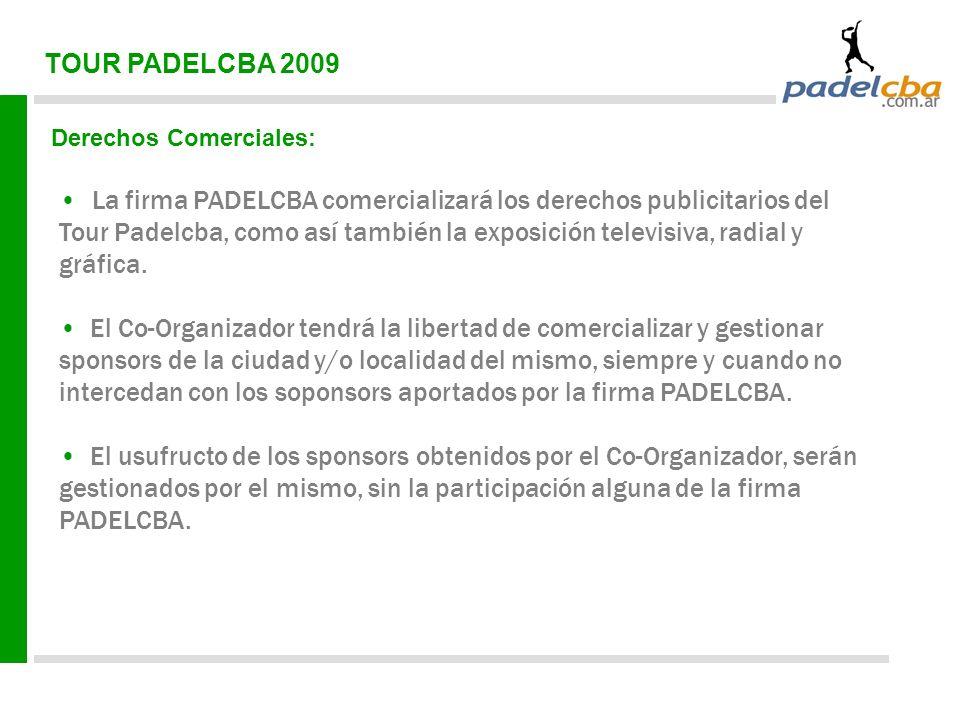 TOUR PADELCBA 2009 Derechos Comerciales: La firma PADELCBA comercializará los derechos publicitarios del Tour Padelcba, como así también la exposición televisiva, radial y gráfica.