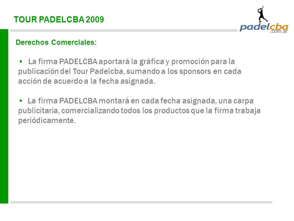 TOUR PADELCBA 2009 Derechos Comerciales: La firma PADELCBA aportará la gráfica y promoción para la publicación del Tour Padelcba, sumando a los sponsors en cada acción de acuerdo a la fecha asignada.