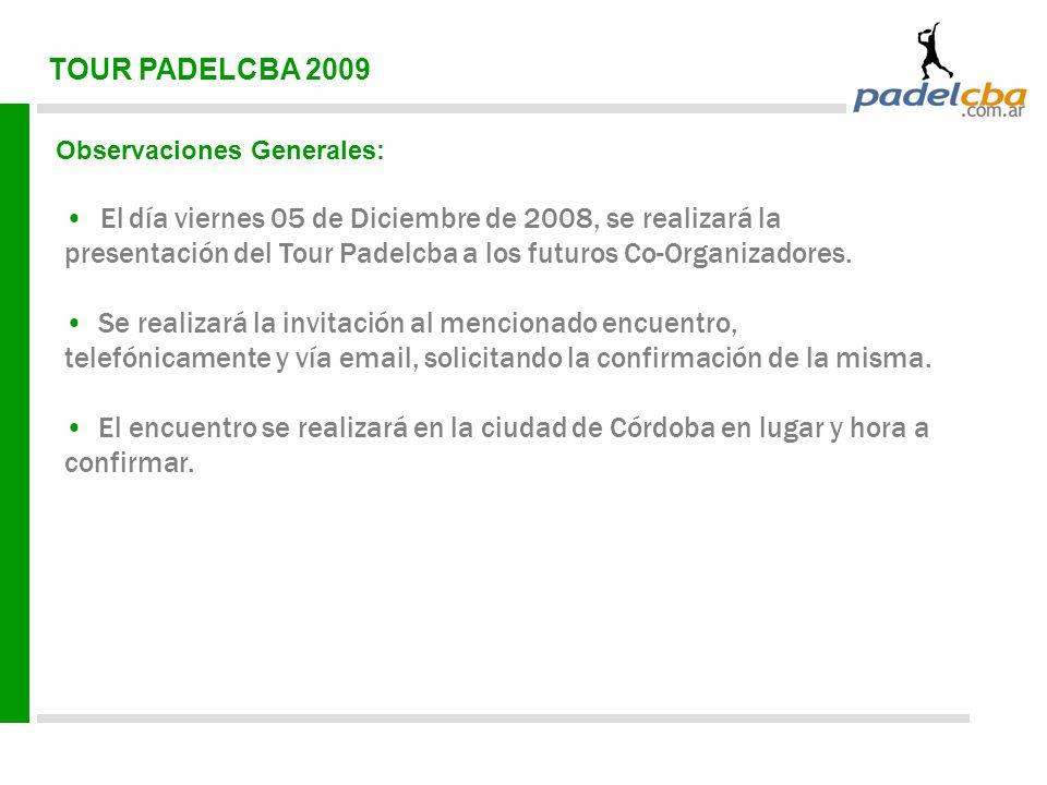 TOUR PADELCBA 2009 Observaciones Generales: El día viernes 05 de Diciembre de 2008, se realizará la presentación del Tour Padelcba a los futuros Co-Organizadores.