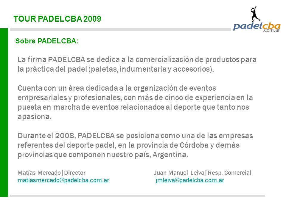TOUR PADELCBA 2009 Sobre PADELCBA: La firma PADELCBA se dedica a la comercialización de productos para la práctica del padel (paletas, indumentaria y accesorios).