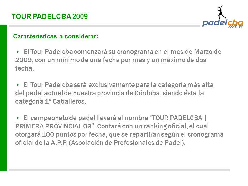 TOUR PADELCBA 2009 Características a considerar : El Tour Padelcba comenzará su cronograma en el mes de Marzo de 2009, con un mínimo de una fecha por mes y un máximo de dos fecha.