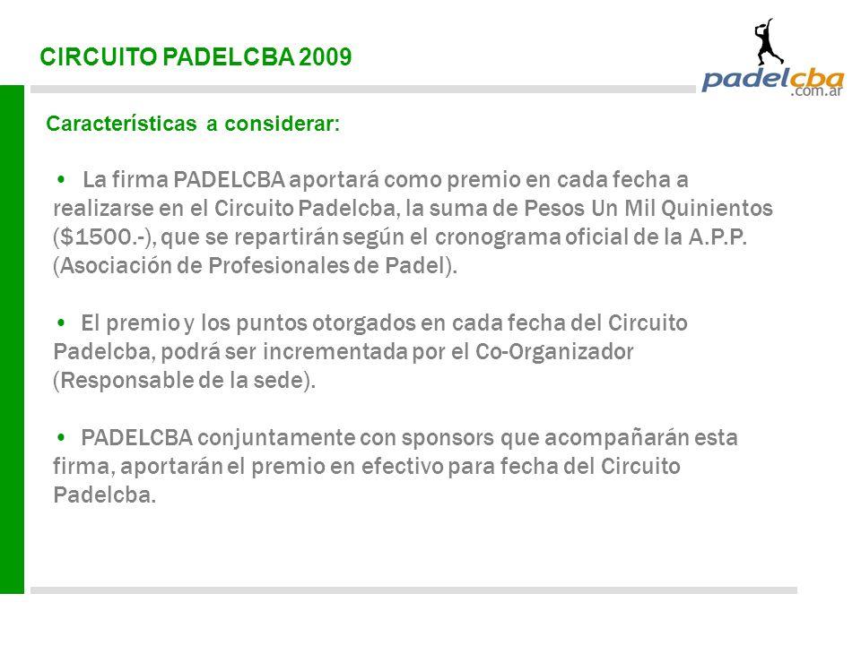 CIRCUITO PADELCBA 2009 Características a considerar: La firma PADELCBA aportará como premio en cada fecha a realizarse en el Circuito Padelcba, la sum