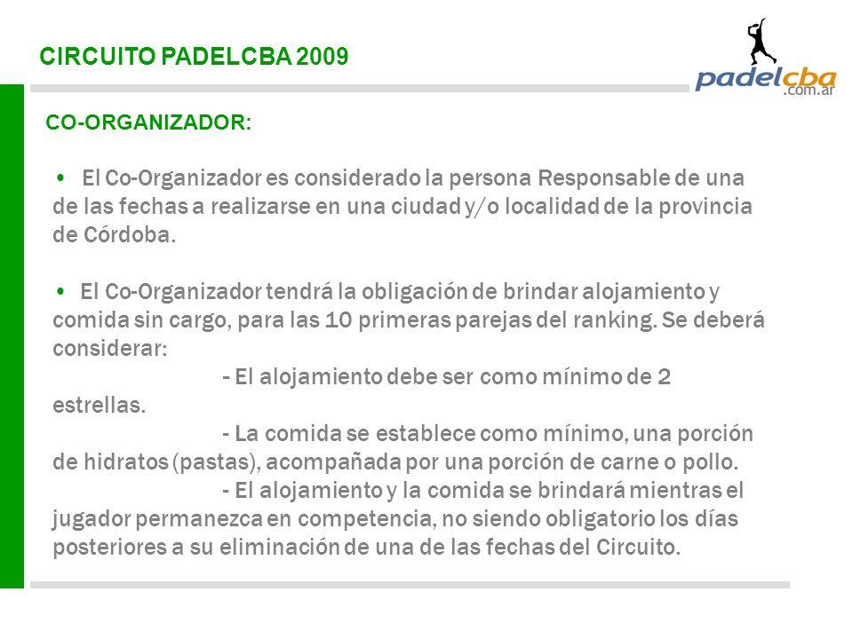 CIRCUITO PADELCBA 2009 CO-ORGANIZADOR: El Co-Organizador es considerado la persona Responsable de una de las fechas a realizarse en una ciudad y/o localidad de la provincia de Córdoba.