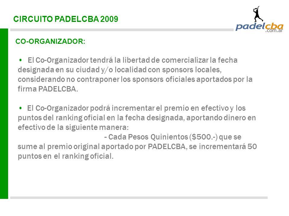 CIRCUITO PADELCBA 2009 CO-ORGANIZADOR: El Co-Organizador tendrá la libertad de comercializar la fecha designada en su ciudad y/o localidad con sponsors locales, considerando no contraponer los sponsors oficiales aportados por la firma PADELCBA.