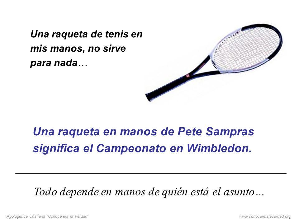 Apologética Cristiana Conoceréis la Verdadwww.conocereislaverdad.org Una raqueta de tenis en mis manos, no sirve para nada… Una raqueta en manos de Pe