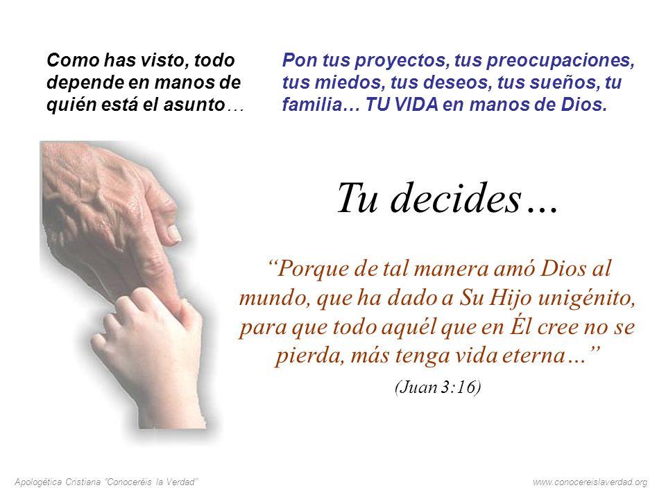 Apologética Cristiana Conoceréis la Verdadwww.conocereislaverdad.org Como has visto, todo depende en manos de quién está el asunto… Pon tus proyectos,