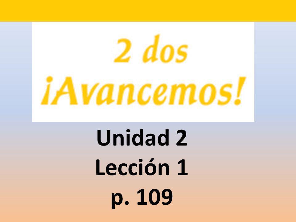 Unidad 2 Lección 1 p. 109