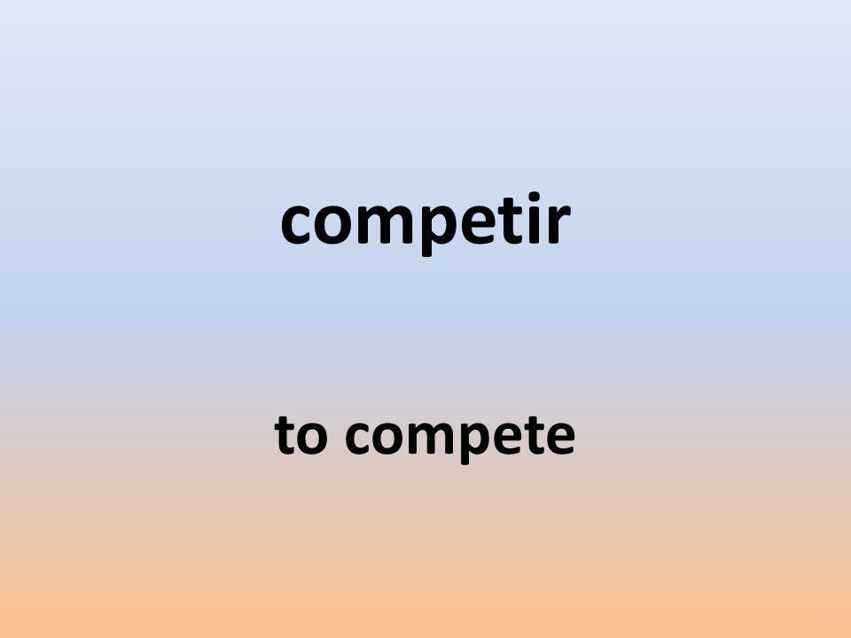 competir to compete