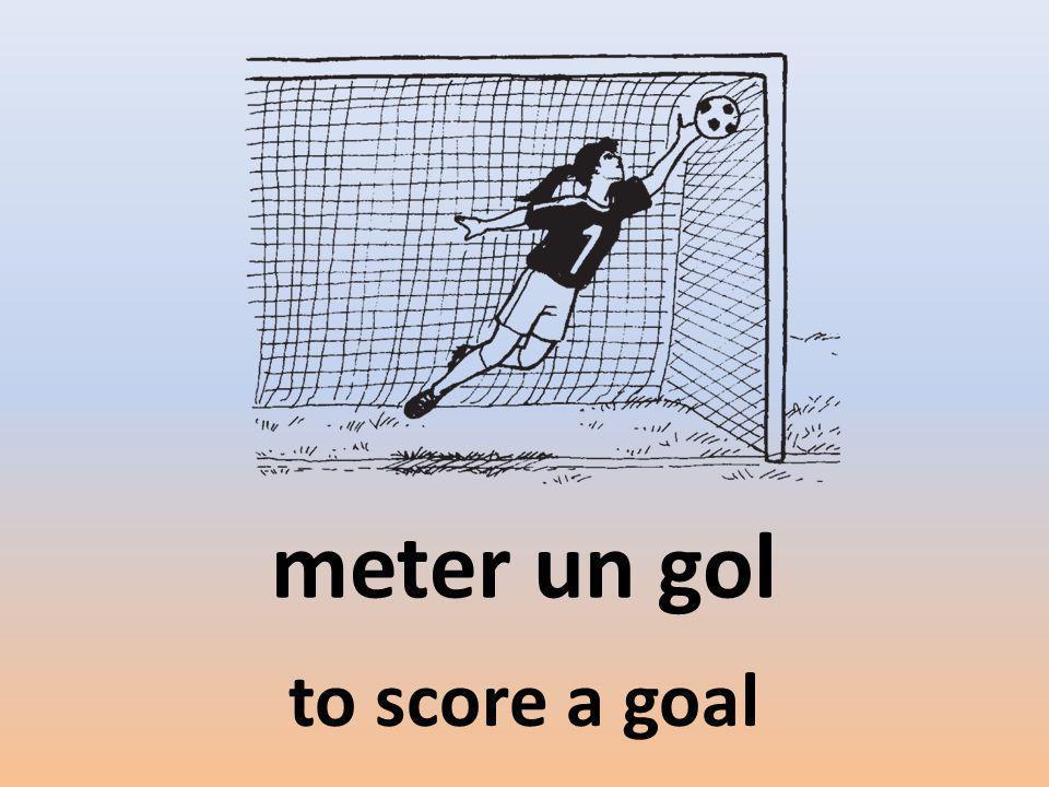 meter un gol to score a goal