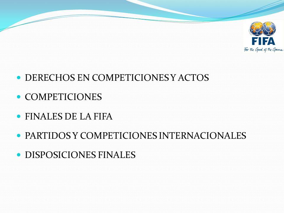 DERECHOS EN COMPETICIONES Y ACTOS COMPETICIONES FINALES DE LA FIFA PARTIDOS Y COMPETICIONES INTERNACIONALES DISPOSICIONES FINALES