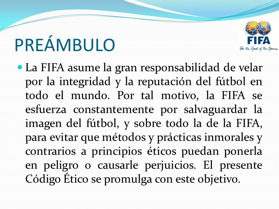 PREÁMBULO La FIFA asume la gran responsabilidad de velar por la integridad y la reputación del fútbol en todo el mundo. Por tal motivo, la FIFA se esf
