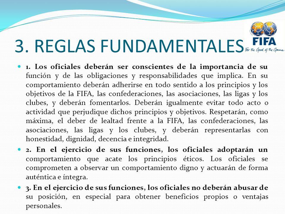 3. REGLAS FUNDAMENTALES 1. Los oficiales deberán ser conscientes de la importancia de su función y de las obligaciones y responsabilidades que implica