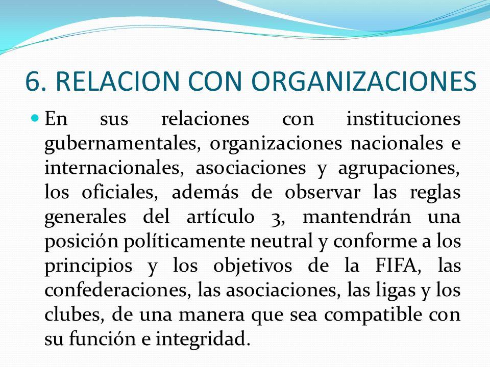 6. RELACION CON ORGANIZACIONES En sus relaciones con instituciones gubernamentales, organizaciones nacionales e internacionales, asociaciones y agrupa