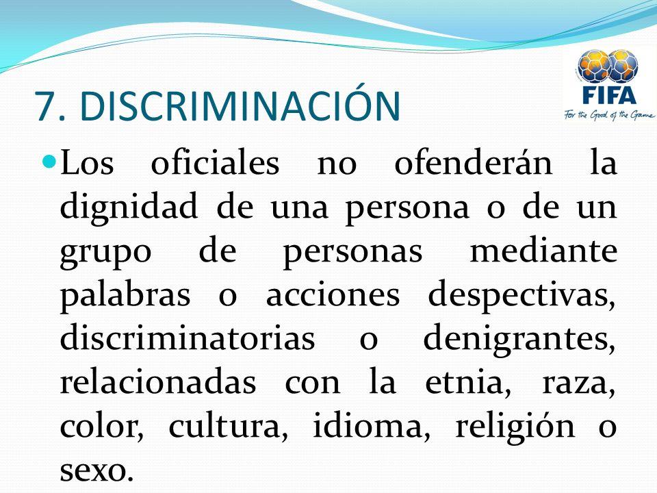 7. DISCRIMINACIÓN Los oficiales no ofenderán la dignidad de una persona o de un grupo de personas mediante palabras o acciones despectivas, discrimina