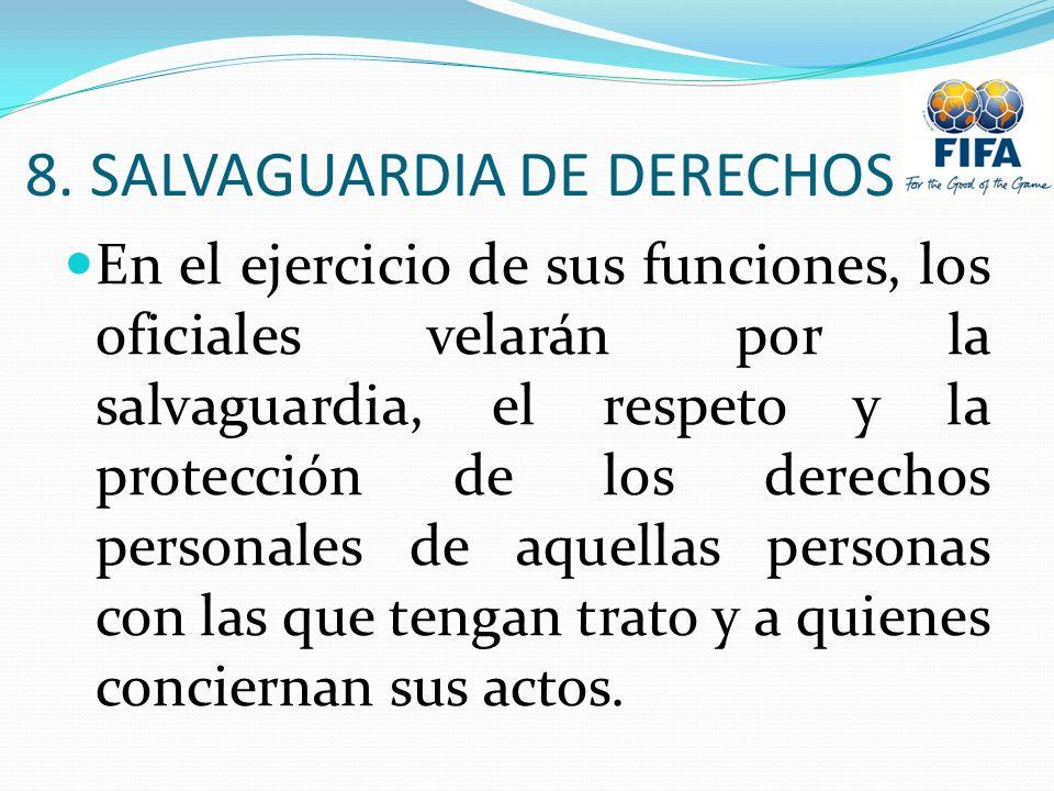 8. SALVAGUARDIA DE DERECHOS En el ejercicio de sus funciones, los oficiales velarán por la salvaguardia, el respeto y la protección de los derechos pe