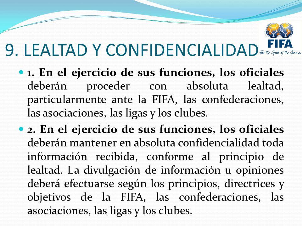 9. LEALTAD Y CONFIDENCIALIDAD 1. En el ejercicio de sus funciones, los oficiales deberán proceder con absoluta lealtad, particularmente ante la FIFA,