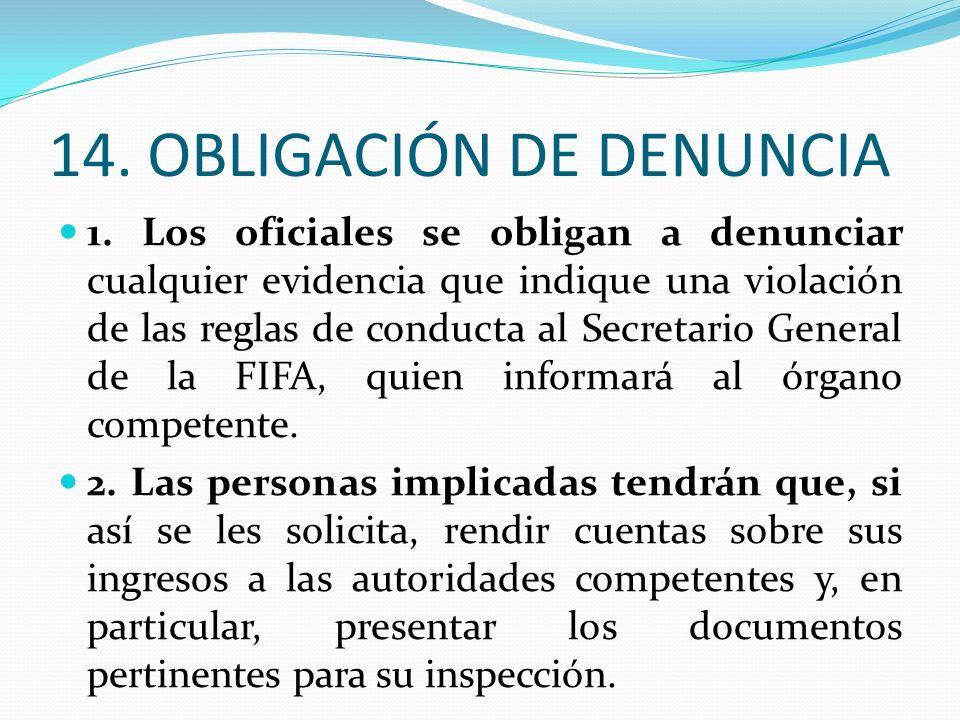 14. OBLIGACIÓN DE DENUNCIA 1. Los oficiales se obligan a denunciar cualquier evidencia que indique una violación de las reglas de conducta al Secretar