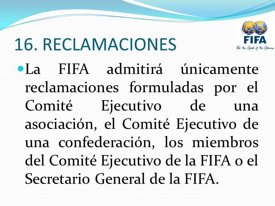 16. RECLAMACIONES La FIFA admitirá únicamente reclamaciones formuladas por el Comité Ejecutivo de una asociación, el Comité Ejecutivo de una confedera