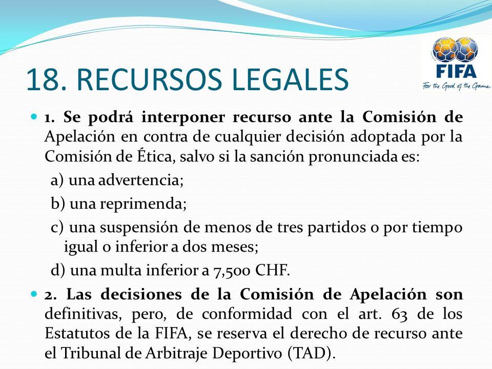 18. RECURSOS LEGALES 1. Se podrá interponer recurso ante la Comisión de Apelación en contra de cualquier decisión adoptada por la Comisión de Ética, s