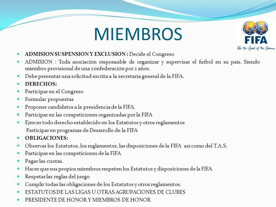 MIEMBROS ADMISION SUSPENSION Y EXCLUSION : Decide el Congreso ADMISION : Toda asociación responsable de organizar y supervisar el futbol en su país.