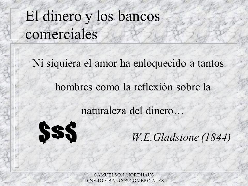 SAMUELSON -NORDHAUS DINERO Y BANCOS COMERCIALES El dinero y los bancos comerciales Ni siquiera el amor ha enloquecido a tantos hombres como la reflexi