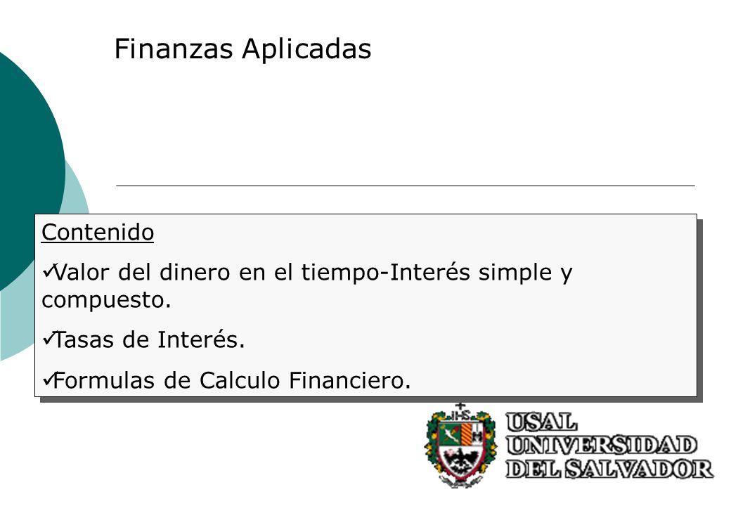 Finanzas Aplicadas Contenido Valor del dinero en el tiempo-Interés simple y compuesto. Tasas de Interés. Formulas de Calculo Financiero. Contenido Val
