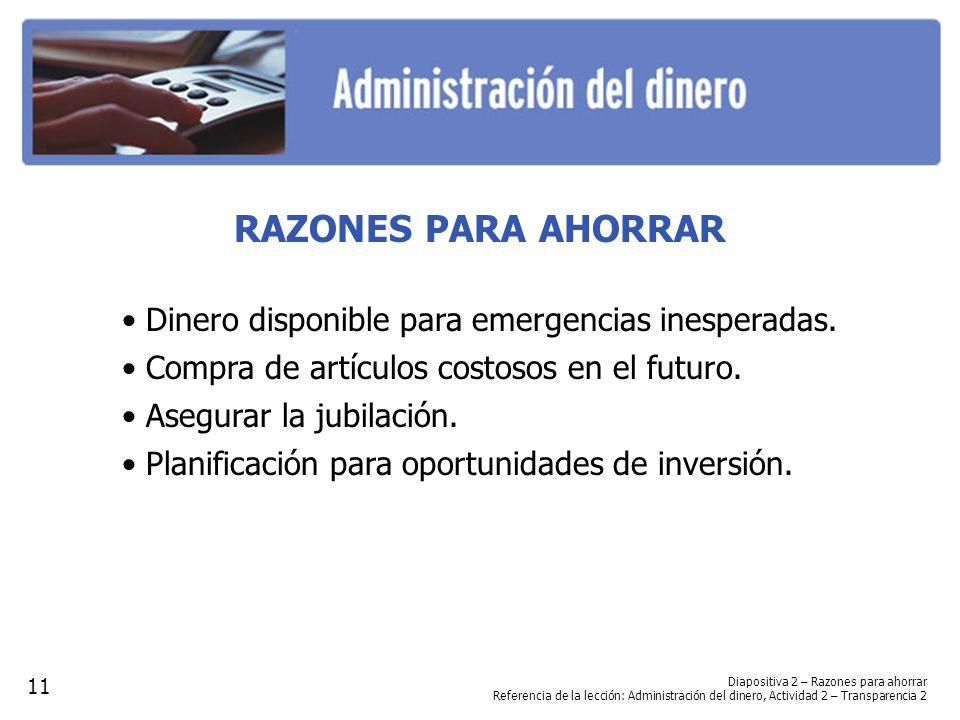 Diapositiva 2 – Razones para ahorrar Referencia de la lección: Administración del dinero, Actividad 2 – Transparencia 2 RAZONES PARA AHORRAR Dinero di