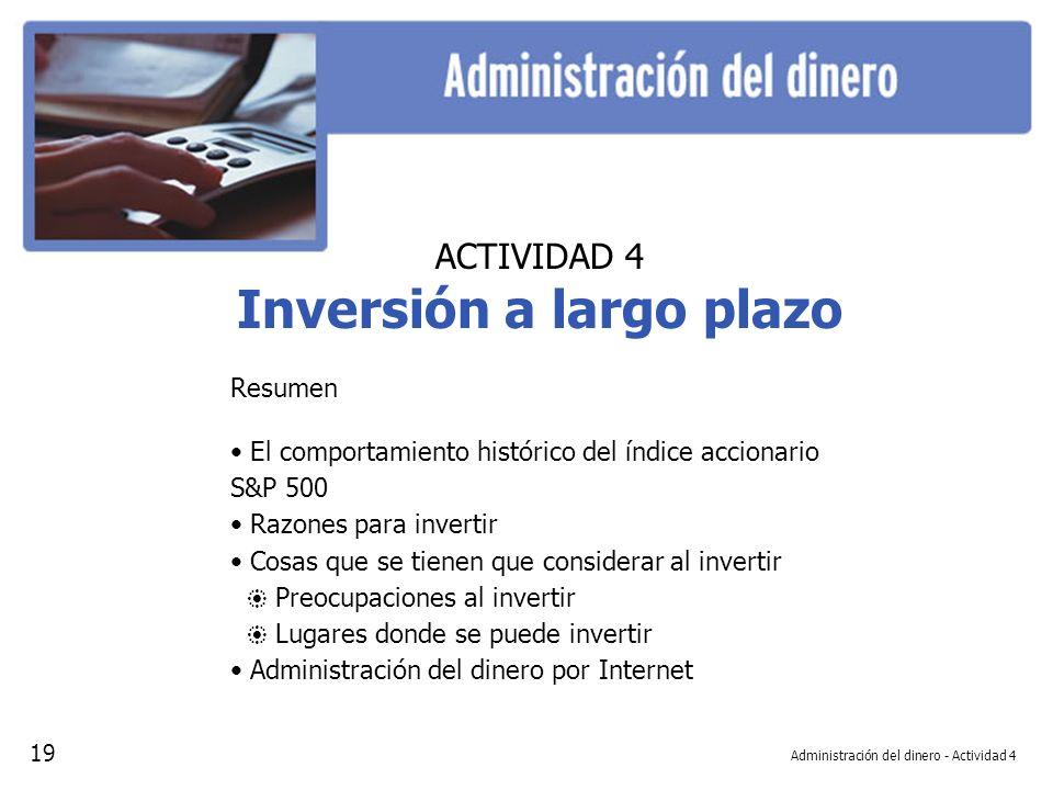 Administración del dinero - Actividad 4 ACTIVIDAD 4 Inversión a largo plazo Resumen El comportamiento histórico del índice accionario S&P 500 Razones