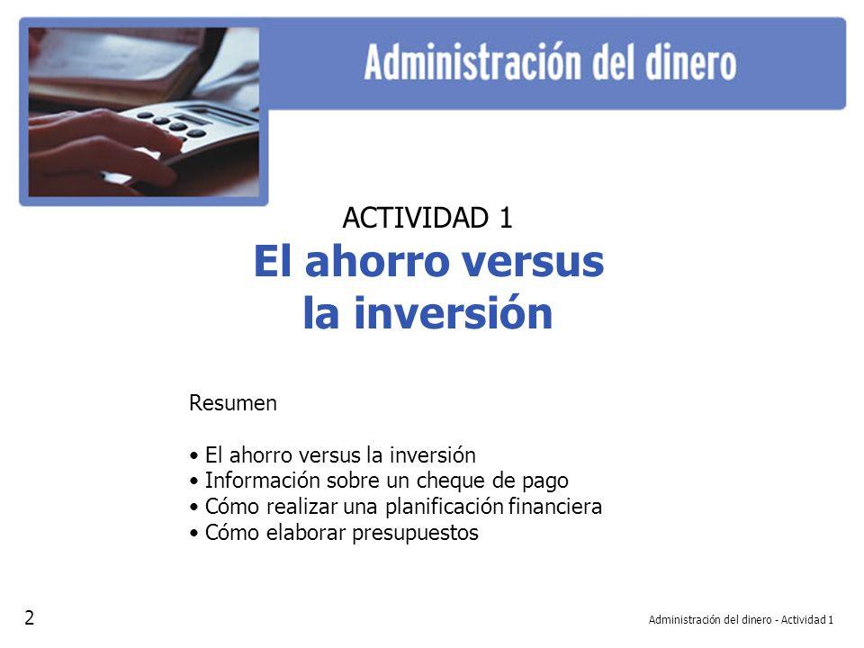 Administración del dinero - Actividad 1 ACTIVIDAD 1 El ahorro versus la inversión Resumen El ahorro versus la inversión Información sobre un cheque de