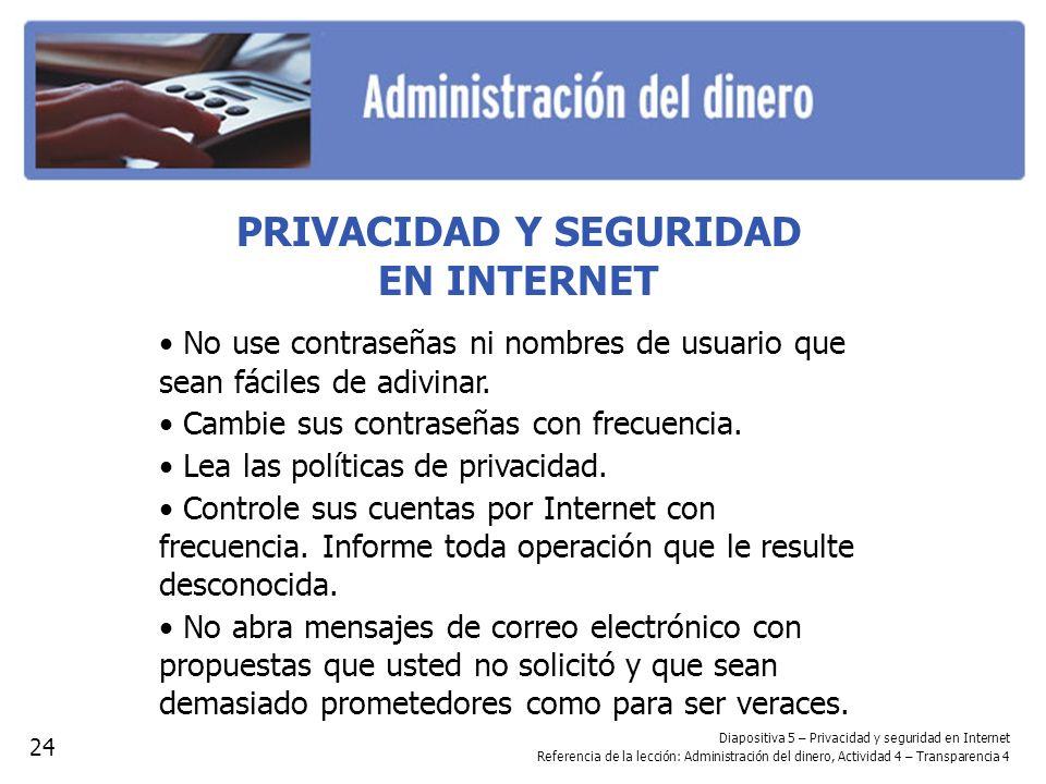 PRIVACIDAD Y SEGURIDAD EN INTERNET No use contraseñas ni nombres de usuario que sean fáciles de adivinar. Cambie sus contraseñas con frecuencia. Lea l
