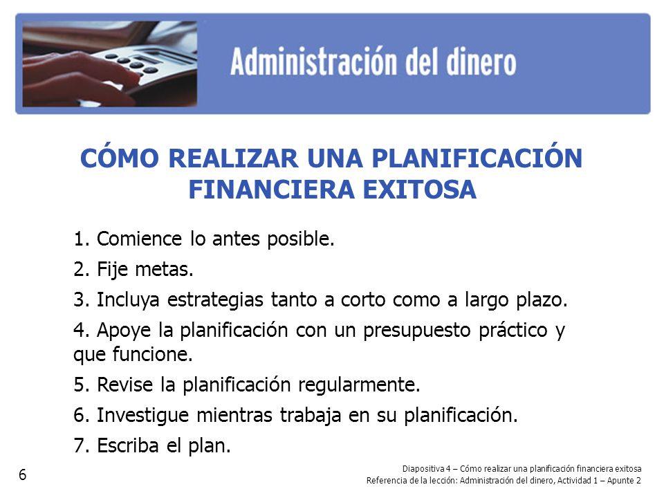 Diapositiva 4 – Cómo realizar una planificación financiera exitosa Referencia de la lección: Administración del dinero, Actividad 1 – Apunte 2 CÓMO RE