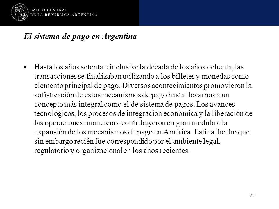 Nombre de la presentación en cuerpo 17 21 El sistema de pago en Argentina Hasta los años setenta e inclusive la década de los años ochenta, las transa