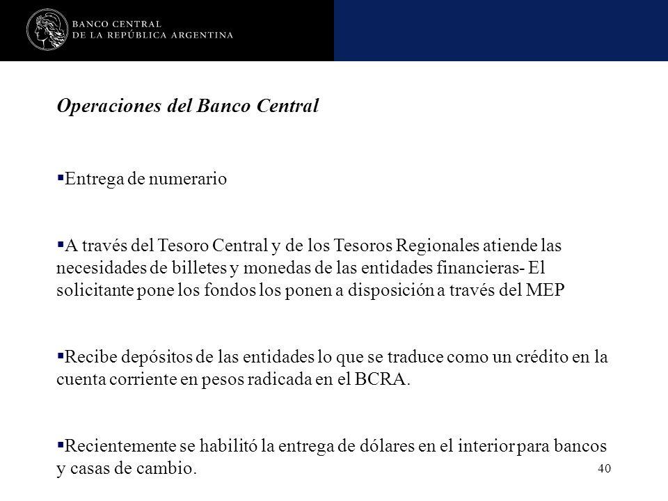 Nombre de la presentación en cuerpo 17 40 Operaciones del Banco Central Entrega de numerario A través del Tesoro Central y de los Tesoros Regionales a