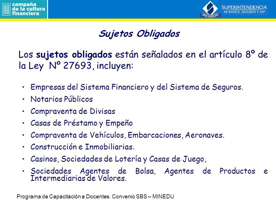 Sujetos Obligados Los sujetos obligados están señalados en el artículo 8º de la Ley Nº 27693, incluyen: Empresas del Sistema Financiero y del Sistema