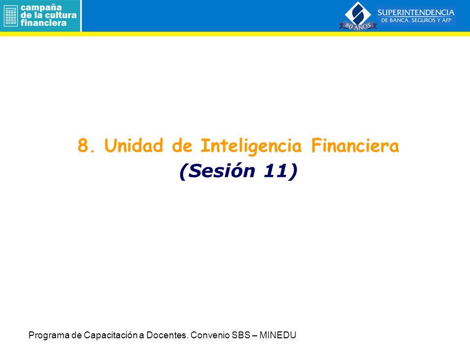 8. Unidad de Inteligencia Financiera (Sesión 11) Programa de Capacitación a Docentes. Convenio SBS – MINEDU