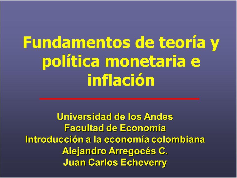 Fundamentos de teoría y política monetaria e inflación Universidad de los Andes Facultad de Economía Introducción a la economía colombiana Alejandro Arregocés C.