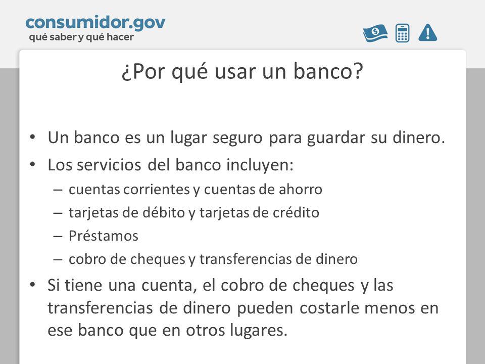 ¿Por qué usar un banco? Un banco es un lugar seguro para guardar su dinero. Los servicios del banco incluyen: – cuentas corrientes y cuentas de ahorro