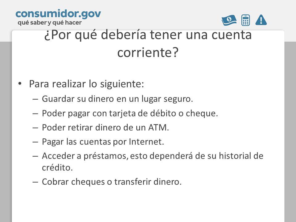 ¿Por qué debería tener una cuenta corriente? Para realizar lo siguiente: – Guardar su dinero en un lugar seguro. – Poder pagar con tarjeta de débito o