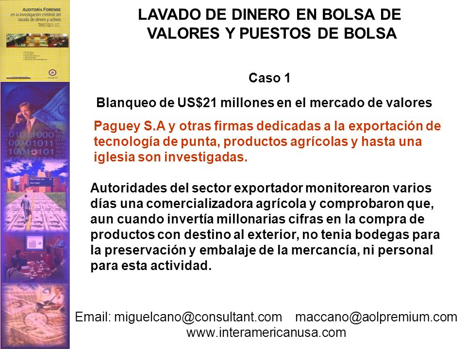 Caso 1 Blanqueo de US$21 millones en el mercado de valores Paguey S.A y otras firmas dedicadas a la exportación de tecnología de punta, productos agrí