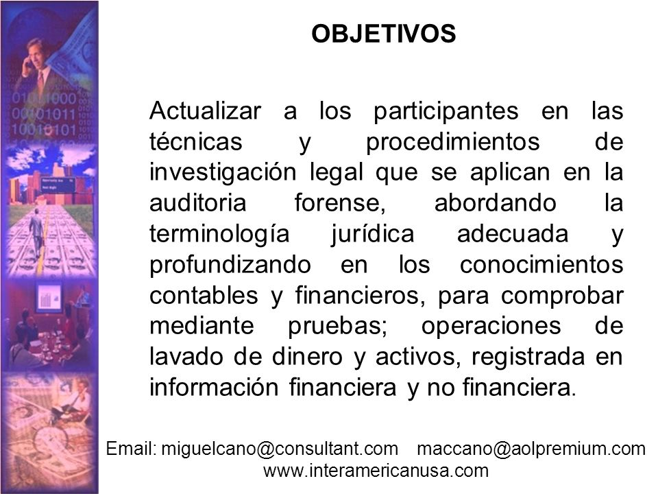 OBJETIVOS Actualizar a los participantes en las técnicas y procedimientos de investigación legal que se aplican en la auditoria forense, abordando la
