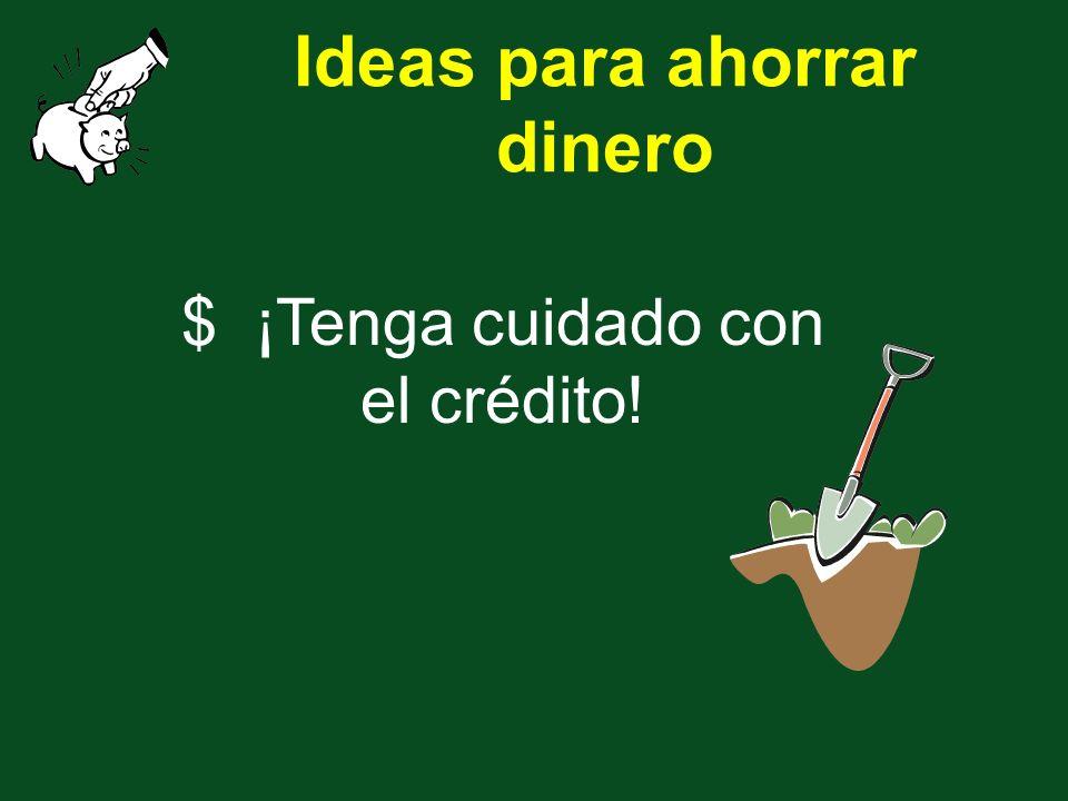 Ideas para ahorrar dinero $ ¡Tenga cuidado con el crédito!