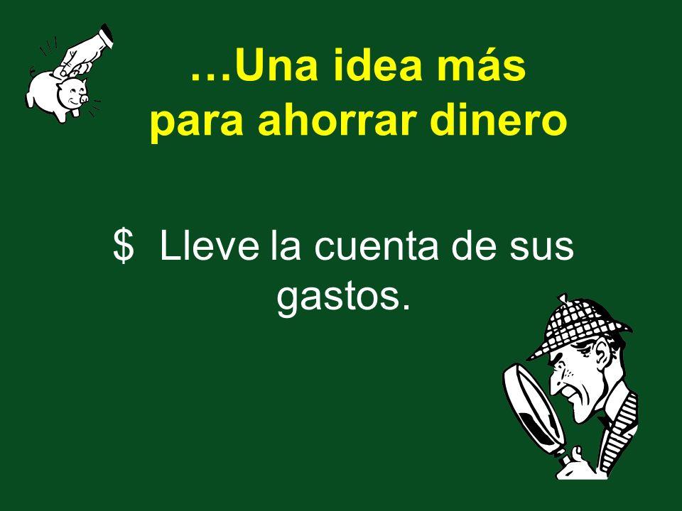 …Una idea más para ahorrar dinero $ Lleve la cuenta de sus gastos.