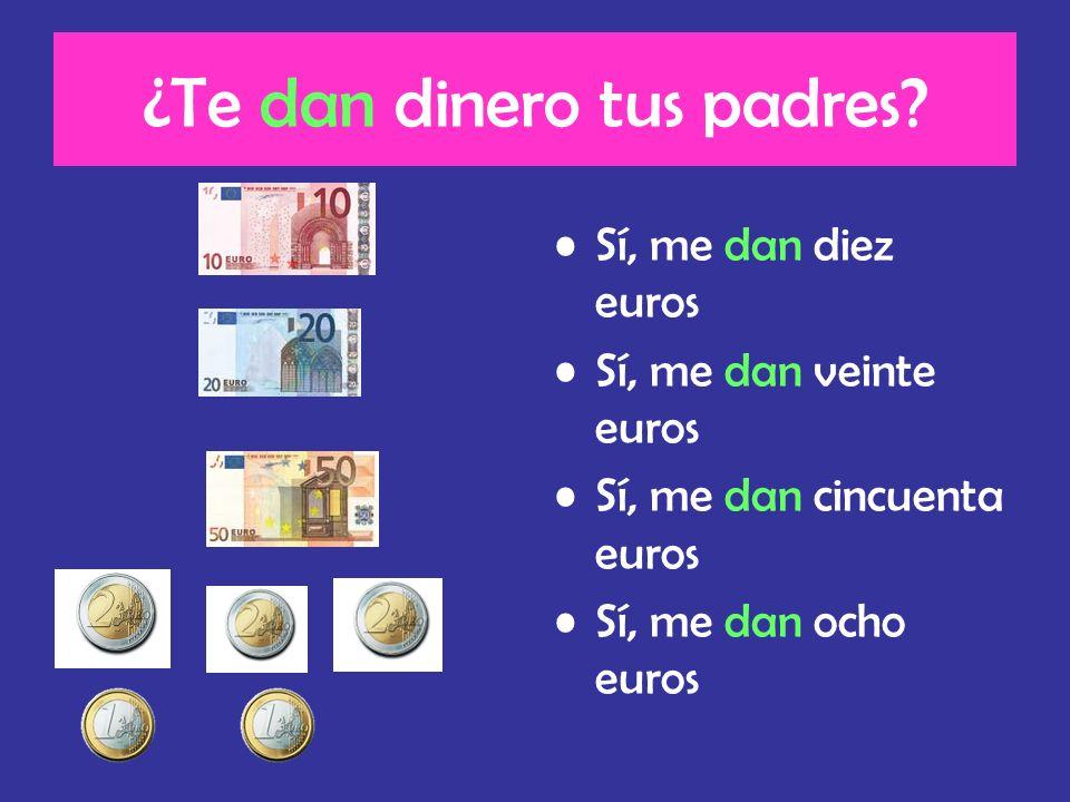 ¿Te dan dinero tus padres? Sí, me dan diez euros Sí, me dan veinte euros Sí, me dan cincuenta euros Sí, me dan ocho euros