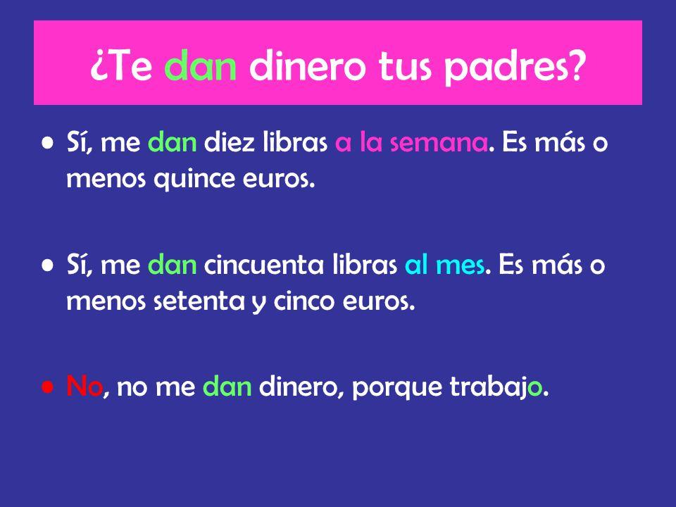1.Sí, me dan diez libras a la _ _ _ _ _ _.Es _ _ _ o _ _ _ _ _ quince euros.