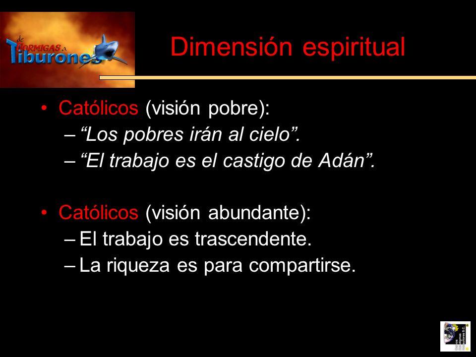 Dimensión espiritual Católicos (visión pobre): –Los pobres irán al cielo. –El trabajo es el castigo de Adán. Católicos (visión abundante): –El trabajo