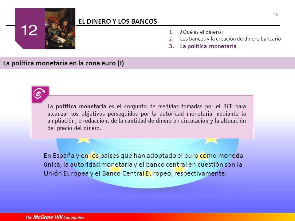 EL DINERO Y LOS BANCOS 18 1.¿Qué es el dinero? 2.Los bancos y la creación de dinero bancario 3.La política monetaria La política monetaria en la zona