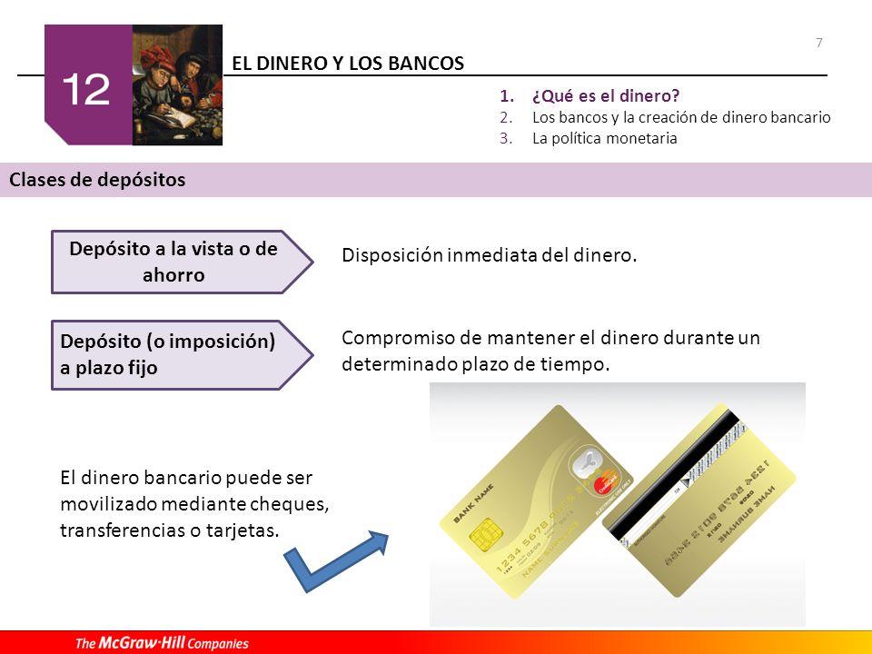 EL DINERO Y LOS BANCOS 7 1.¿Qué es el dinero? 2.Los bancos y la creación de dinero bancario 3.La política monetaria Clases de depósitos Depósito a la