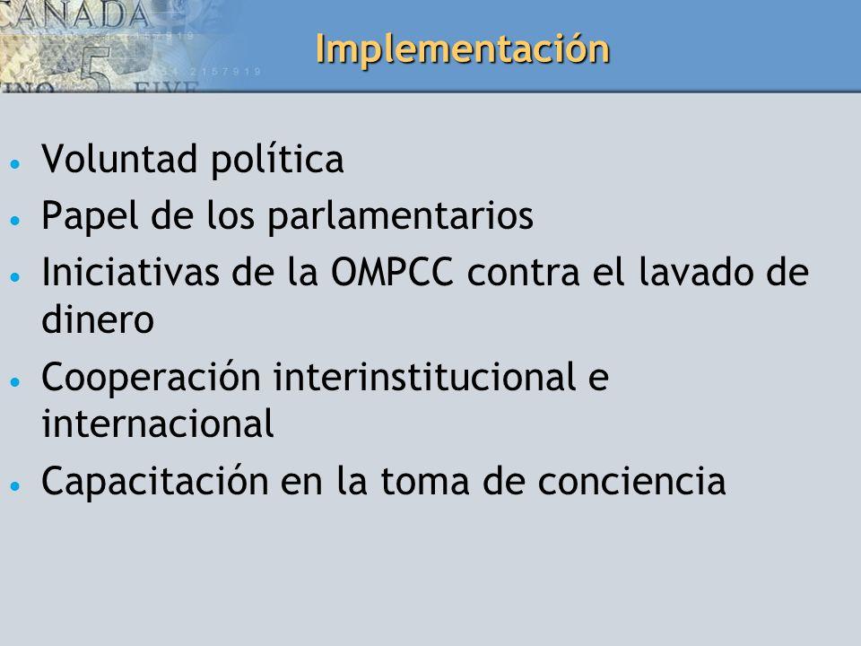Implementación Voluntad política Papel de los parlamentarios Iniciativas de la OMPCC contra el lavado de dinero Cooperación interinstitucional e inter