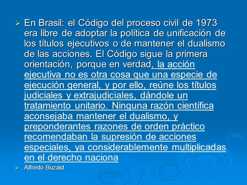 En Brasil: el Código del proceso civil de 1973 era libre de adoptar la política de unificación de los títulos ejecutivos o de mantener el dualismo de