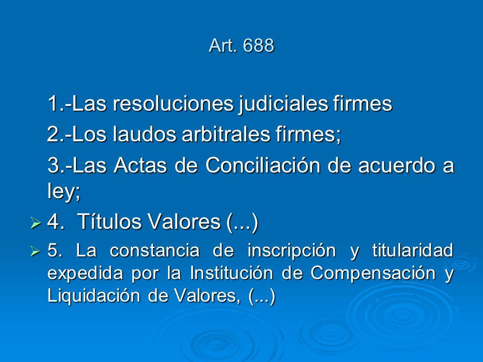 Art. 688 1.-Las resoluciones judiciales firmes 1.-Las resoluciones judiciales firmes 2.-Los laudos arbitrales firmes; 2.-Los laudos arbitrales firmes;